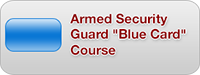 "Armed Security Guard ""Blue Card"" Course"